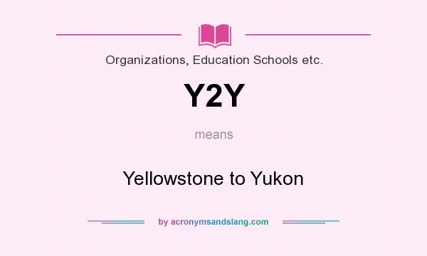 What does Y2Y mean? It stands for Yellowstone to Yukon