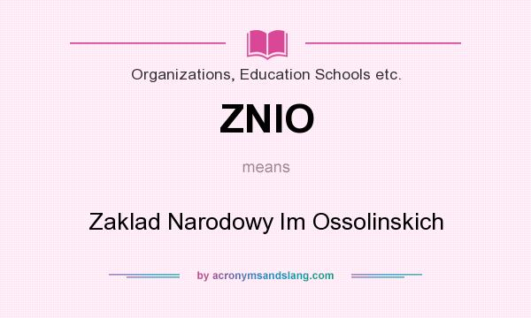 What does ZNIO mean? It stands for Zaklad Narodowy Im Ossolinskich