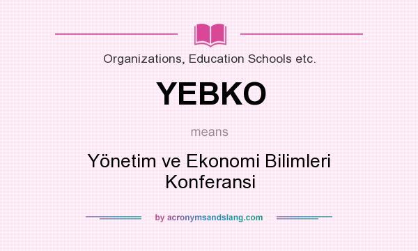 What does YEBKO mean? It stands for Yönetim ve Ekonomi Bilimleri Konferansi