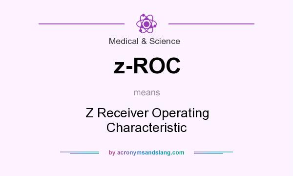 What does z-ROC mean? It stands for Z Receiver Operating Characteristic