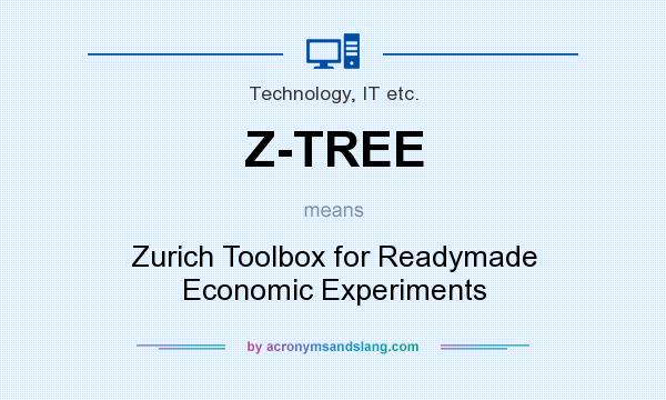 What does Z-TREE mean? It stands for Zurich Toolbox for Readymade Economic Experiments