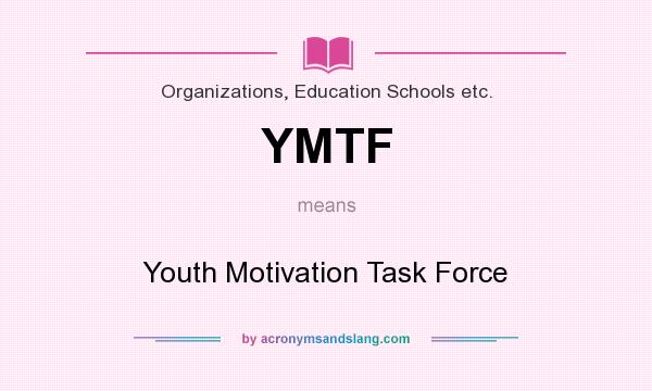 What does YMTF mean? It stands for Youth Motivation Task Force