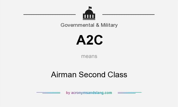 What does A2C mean? It stands for Airman Second Class