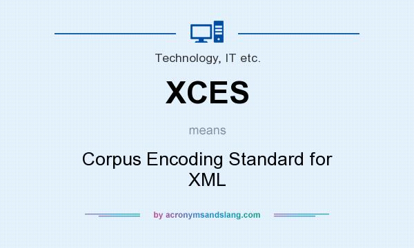 What does XCES mean? It stands for Corpus Encoding Standard for XML