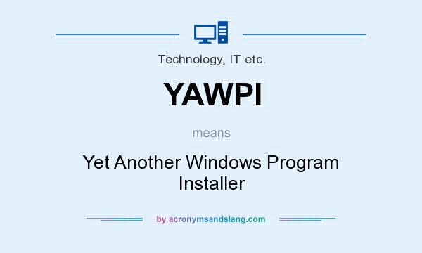 What does YAWPI mean? It stands for Yet Another Windows Program Installer