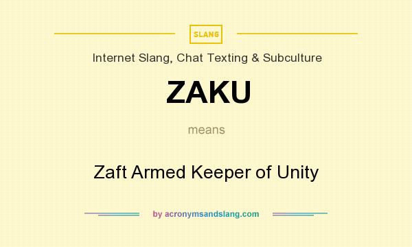 What does ZAKU mean? It stands for Zaft Armed Keeper of Unity