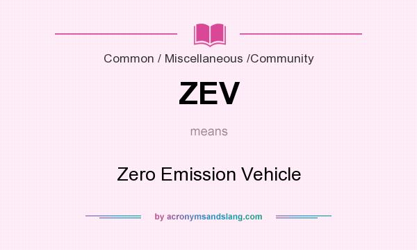 What does ZEV mean? It stands for Zero Emission Vehicle