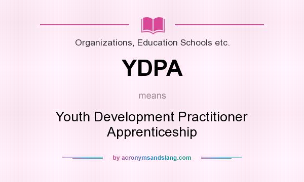 What does YDPA mean? It stands for Youth Development Practitioner Apprenticeship