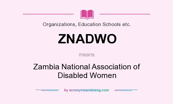 What does ZNADWO mean? It stands for Zambia National Association of Disabled Women