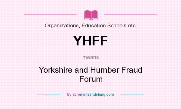 What does YHFF mean? It stands for Yorkshire and Humber Fraud Forum