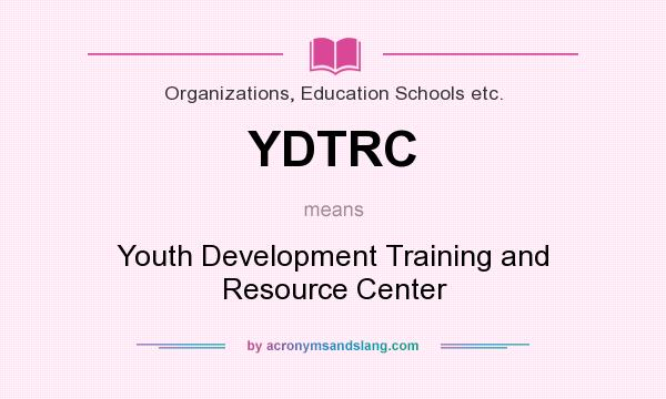 What does YDTRC mean? It stands for Youth Development Training and Resource Center