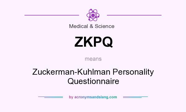 What does ZKPQ mean? It stands for Zuckerman-Kuhlman Personality Questionnaire