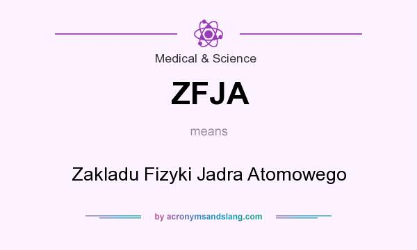 What does ZFJA mean? It stands for Zakladu Fizyki Jadra Atomowego