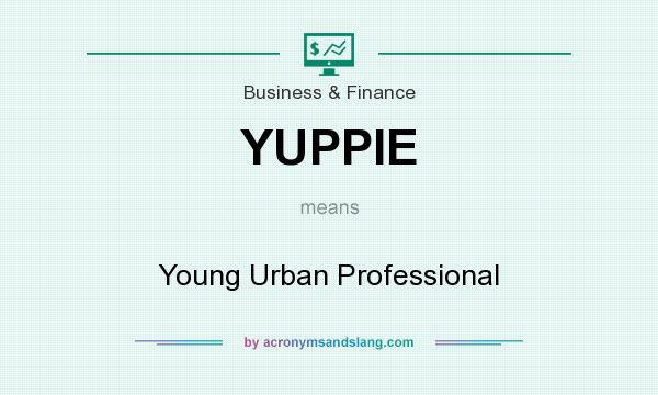 What does YUPPIE mean? It stands for Young Urban Professional