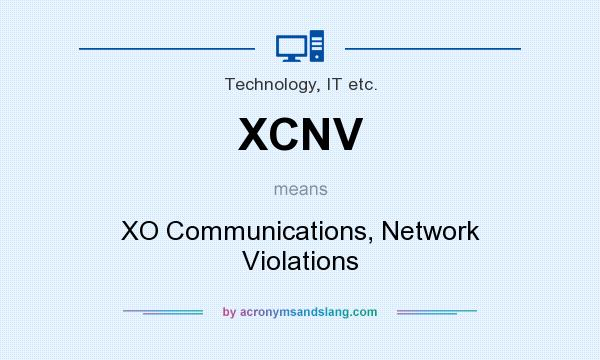 What does XCNV mean? It stands for XO Communications, Network Violations