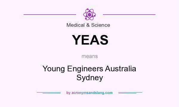 What does YEAS mean? It stands for Young Engineers Australia Sydney