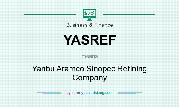 What does YASREF mean? It stands for Yanbu Aramco Sinopec Refining Company