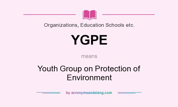 What does YGPE mean? It stands for Youth Group on Protection of Environment