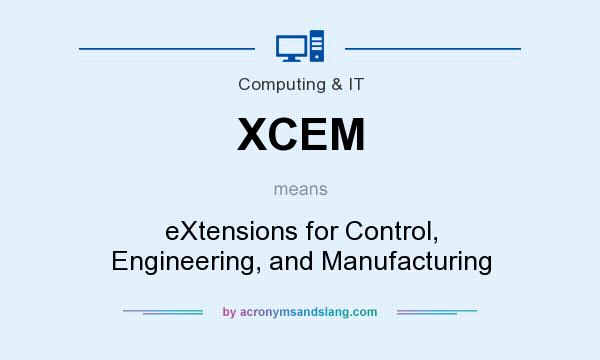 What does XCEM mean? It stands for eXtensions for Control, Engineering, and Manufacturing