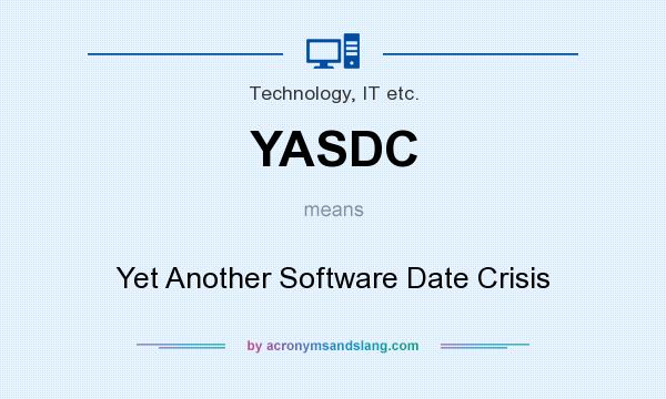 What does YASDC mean? It stands for Yet Another Software Date Crisis