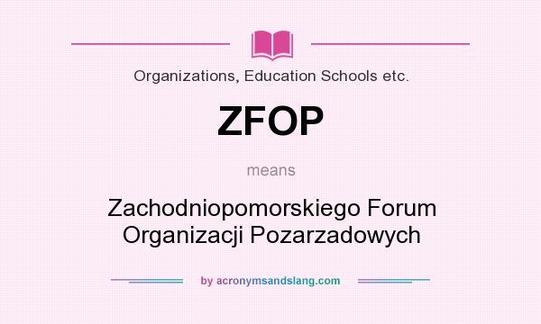 What does ZFOP mean? It stands for Zachodniopomorskiego Forum Organizacji Pozarzadowych