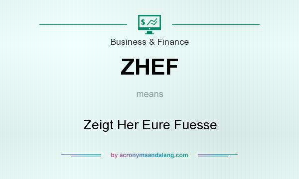 What does ZHEF mean? It stands for Zeigt Her Eure Fuesse