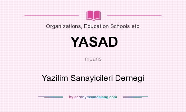 What does YASAD mean? It stands for Yazilim Sanayicileri Dernegi