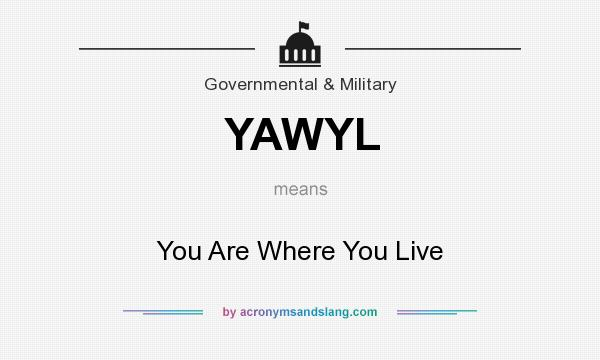 What does YAWYL mean? It stands for You Are Where You Live