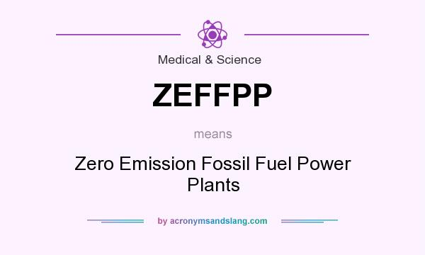 What does ZEFFPP mean? It stands for Zero Emission Fossil Fuel Power Plants