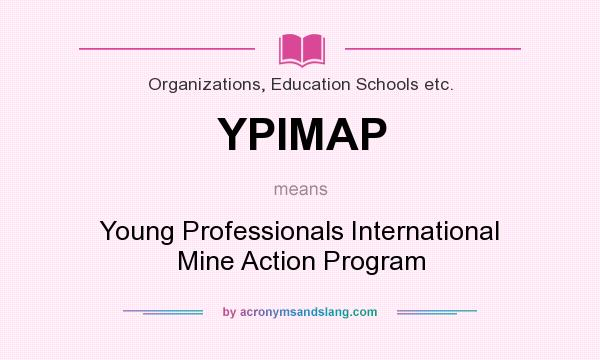 What does YPIMAP mean? It stands for Young Professionals International Mine Action Program