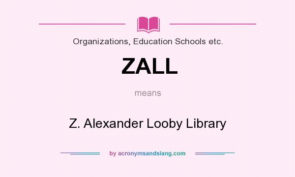 What does ZALL mean? It stands for Z. Alexander Looby Library