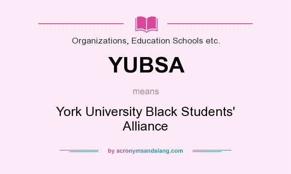 What does YUBSA mean? It stands for York University Black Students` Alliance