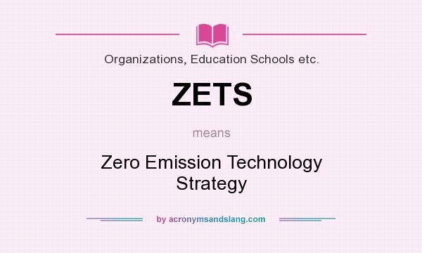 What does ZETS mean? It stands for Zero Emission Technology Strategy
