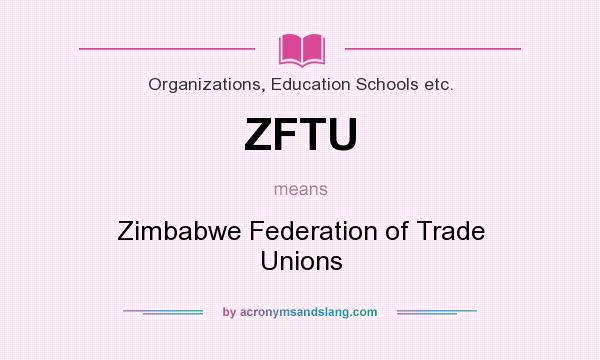 What does ZFTU mean? It stands for Zimbabwe Federation of Trade Unions