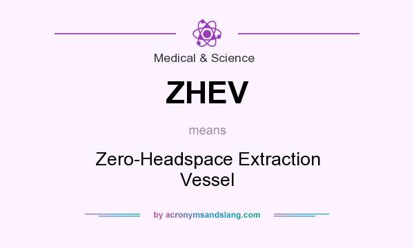 What does ZHEV mean? It stands for Zero-Headspace Extraction Vessel