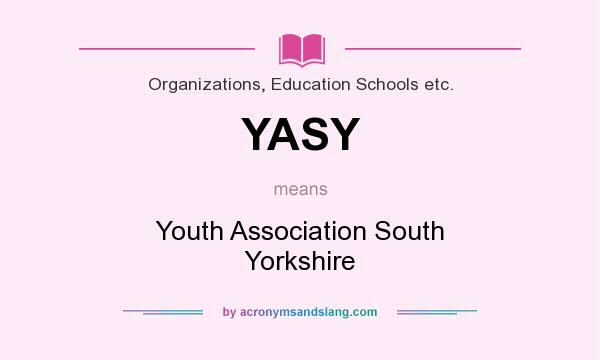 What does YASY mean? It stands for Youth Association South Yorkshire