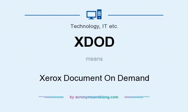What does XDOD mean? It stands for Xerox Document On Demand