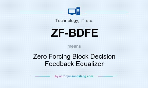 What does ZF-BDFE mean? It stands for Zero Forcing Block Decision Feedback Equalizer