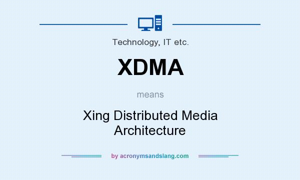 What does XDMA mean? It stands for Xing Distributed Media Architecture