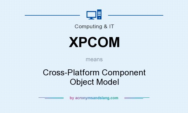 What does XPCOM mean? It stands for Cross-Platform Component Object Model