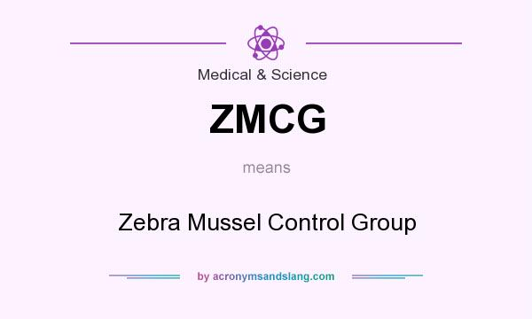 What does ZMCG mean? It stands for Zebra Mussel Control Group
