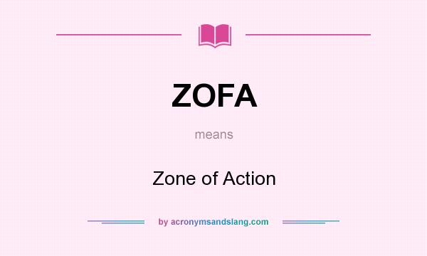 What does ZOFA mean? It stands for Zone of Action