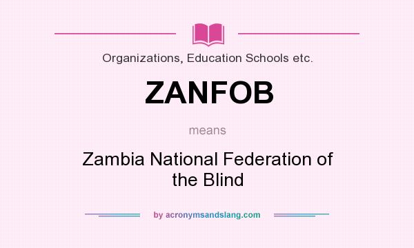 What does ZANFOB mean? It stands for Zambia National Federation of the Blind