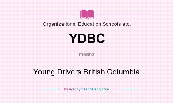What does YDBC mean? It stands for Young Drivers British Columbia
