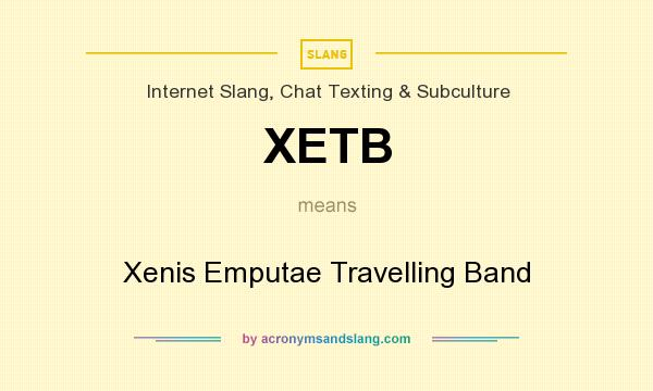 What does XETB mean? It stands for Xenis Emputae Travelling Band