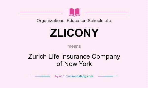 What does ZLICONY mean? It stands for Zurich Life Insurance Company of New York