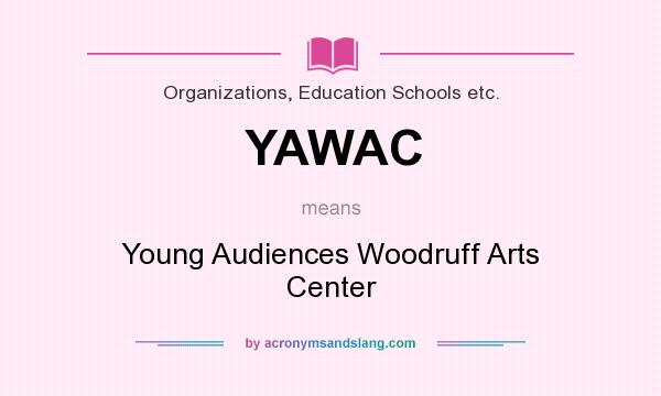 What does YAWAC mean? It stands for Young Audiences Woodruff Arts Center