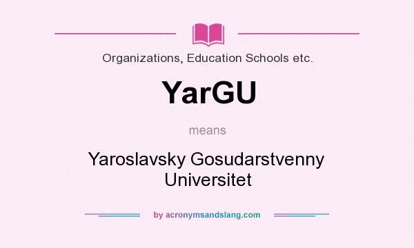 What does YarGU mean? It stands for Yaroslavsky Gosudarstvenny Universitet