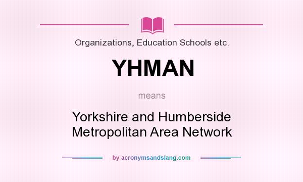 What does YHMAN mean? It stands for Yorkshire and Humberside Metropolitan Area Network