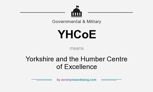 What does YHCoE mean? It stands for Yorkshire and the Humber Centre of Excellence
